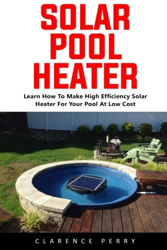 Solar Pool Heater  Learn How to Make High Efficiency Solar Heater For Your Pool At Low Cost